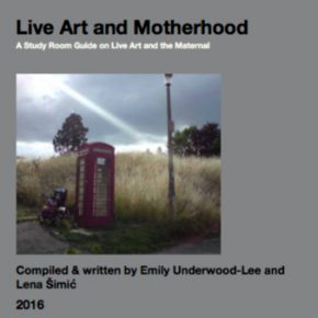 Live Art and Motherhood, A Study Room Guide on Live Art and the Maternal